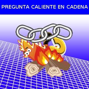 PREGUNTA CALIENTE EN CADENA